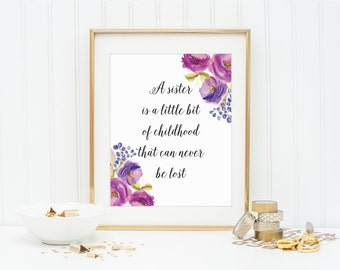 A Sister Is A Little Bit Of Childhood That Can Never Be Lost Print, Sister Gift, Bridesmaid Sister Gift, Sister Flower Prints, Sister Quote