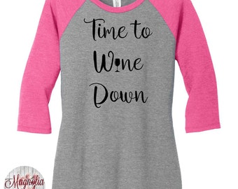 Time to Wine Down, Drinking, Alcohol, Womens Baseball Raglan 3/4 Sleeve Top in 6 colors, Sizes Small-4X, Plus Size