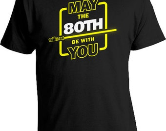 80th Birthday Gifts For Him Movie T Shirt Custom Age Geek Stuff Bday Present Personalized May The 80th Be With You Mens Ladies Tee DAT-1037