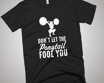 Weight Lifting Don't Let The Ponytail Fool You T-Shirt