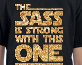 Sass is Strong Shirt, Star Wars Disney shirt, Custom Disney Shirt, Women Custom Disney Shirt, The Sass is Strong with this one Shirt