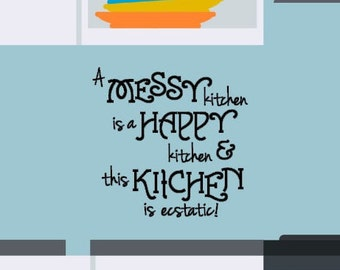 Messy Kitchen/Happy Kitchen-matte vinyl wall decal quote