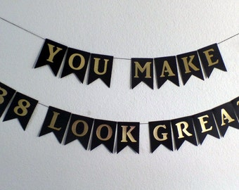 """Custom Banner - """"You make 38 look great"""", Man Birthday, Black and Gold Theme Banner, Masculine, 50th, 35th, 30th, 40th Birthday"""