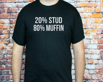 20 percent Stud 80 percent muffin T-shirt- Men's shirt, Funny tee, Gift for Husband, boyfriend, Birthday gift, Stud Muffin Shirt.