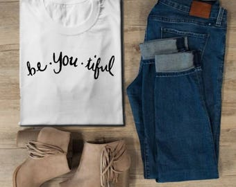 Be-You-tiful Graphic T shirt | Ladies T shirt | Empowerment T shirt | Graphic T shirt | beautiful t shirt | birthday gift | gifts under 20