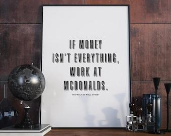 If Money Isn't Everything, Work At McDonalds - Poster, Jordan Belfort, Wolf of Wall Street, Motivational, Quote