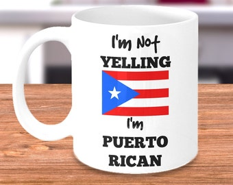 Puerto Rico Coffee Mug - I'm Not Yelling I'm Puerto Rican - Puerto Rican Mom or Dad Gift - Puerto Rican Day Parade -Mother's or Father's Day