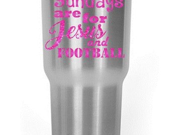 Sundays are for Jesus & Football Decal Yeti / RTIC / Corksicle / Ozark / Cup / Glitter / Gift / Christian fun / Custom
