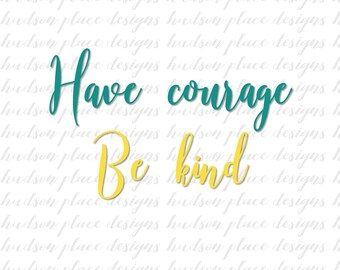 Have Courage, Be Kind Spiritual/ Faith SVG file PNG file PDF file Cricut Explore Design Space Silhouette Cameo Wedding Gift Cut File