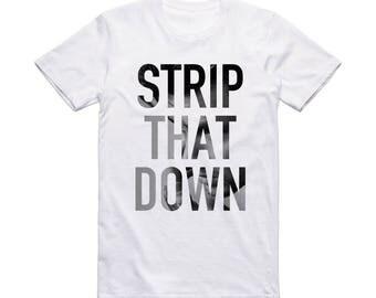 Strip That Down Shirt