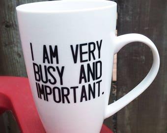 I Am Very Busy and Important mug - Ceramic mug