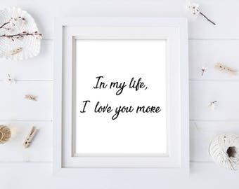 In My Life I Love You More - The Beatles - Love Quote - Love Art - Love Print - Song Lyric Art - Song Lyric Print - Beatles Art Print
