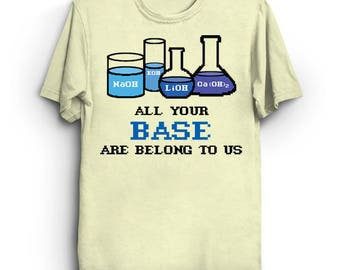 All Your Base: Are Belong To Us Shirt / Chemistry Shirts / Funny T-shirts / Geeky Shirts / Nerdy Shirts / Science Shirts / Gamer Shirts
