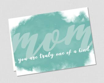 Mom You Are Truly One of A Kind - Birthday Greeting Card - Printable in Teal!