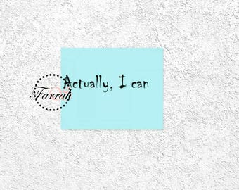Actually, I can 10 x 8 in, Instant downloadable, printables