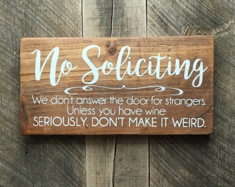 No Soliciting funny sign Wine lover wino We don't answer the door for strangers seriously weird wood sign front door funny no solicitation