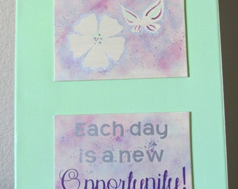Each day is a new opportunity! 11x14 Inspriational Artwork