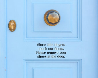 Since Little Fingers Touch Our Floor Please Remove Your Shoes Vinyl Decal, Door Decal, Front Door Decal, Porch Decal, Welcome Decal, Decals