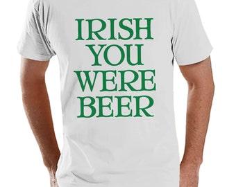 Men's St. Patrick's Day Shirt - Funny St. Patricks Shirt - Irish You Were Beer - Drinking Shirt - Mens White T-Shirt - Irish T Shirt