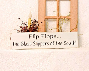 Flip Flops the Glass Slippers of the South - Primitive Country Painted Sign, Flip Flop Sign, Beach Decor, wall decor, Ready to Ship