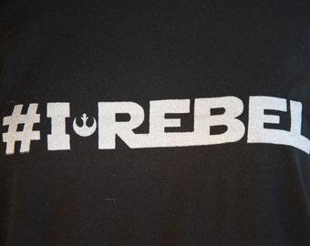 "I Rebel - Rogue One Star Wars Fan Shirt - Rebels - Rebellion - ""i rebel"""