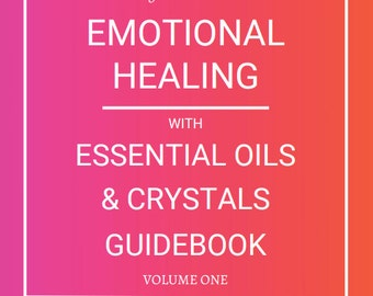 Emotional Healing with Essential Oils & Crystals - Volume ONE