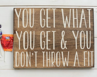 You Get What You Get and You Don't Throw A Fit - Babysitter Gift - Babysitter Sign - Classroom Art - Teacher Sign - Subway Art - Wood Sign