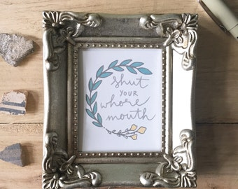 Shut Your Whore Mouth - Mini Frame Hand Lettered Wall Art