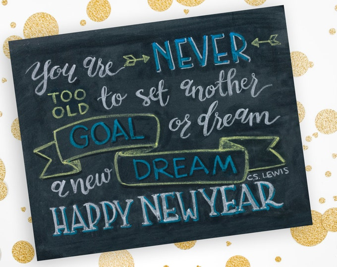 You are never too old to set another goal or dream a new dream. Happy New Year - A Print of an Original Chalkboard