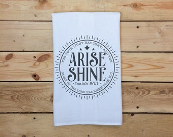 Arise Shine Scripture Tea Towel, Isaiah 60 Flour Sack Towel, Bible Verse Tea Towel, Rise and Shine, House Warming Gift, Kitchen Decor