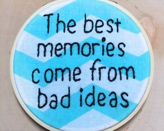 Framed The Best Memories Come From Bad Ideas Handmade Embroidery On Blue Chevron Fabric, Home Decor, Finished Piece