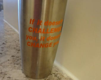 2 Decal If It Doesn't Challenge You, It Doesn't Change You Sticker Cup Water Bottle Fitness Party Training Workout Cup Yoga 20 30 Rambler