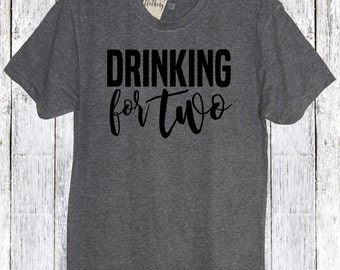 Drinking For Two Shirt, Baby Daddy Shirt, Hubby Shirt, Daddy To Be Shirt, New Dad Shirt, Pregnancy Announcement Shirt, Fathers Day