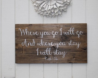 Where You Go I Will Go And Where You Stay I Will Sta, Ruth 1:26,Where You Go I Will Go,Wood Signs,Bible Verse,Bedroom Wall Decor,Family Sign