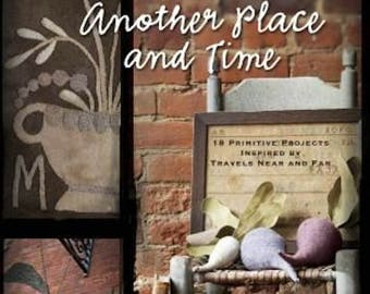 Pattern Book: Another Place and Time  - 18 Primitive Projects Inspired by Travels Near and Far By Maggi Bonanomi
