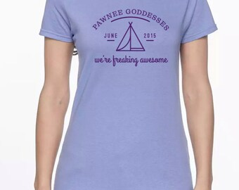 "Pawnee Goddess We're Freaking Awesome shirt for women   **Add FOUR - 1"" buttons!**  to this Parks and Recreation tee"
