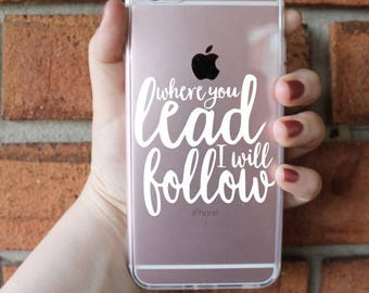 Where You Lead I Will Follow Phone Case | Gilmore Girls Phone Case | iPhone Case | Galaxy Case | Southern Sweetheart Gifts