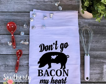 Don't Go Bacon My Heart - Song Lyric - Funny Flour Sack Kitchen Towel - Funny Kitchen Towel - Fun Gift, Funny Quote, Song Towel