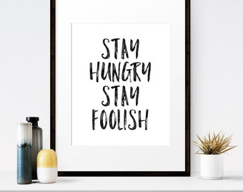 Stay Hungry Stay Foolish, Motivational Print, Steve Jobs Quote, Inspirational Print, Positive Print, Digital Download Art