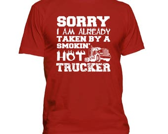 Trucker's Wife t shirt - Sorry I Am Already Taken By A Smokin' Hot Trucker - Truckers Girlfriend shirt 301