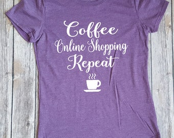 Coffee Online Shopping Repeat, Ladies Shirt, Mom Shirt, Coffee Lover, Gift for Her