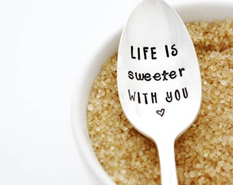 Life is Sweeter With You. Hand Stamped Spoon for Sugar, Coffee, and Tea.