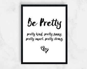 Be Pretty Print, Quote Print, Inspirational Print, Motivational Gifts, Minimal Print, Wall Art, Home Decor, Office Decor, Gift for Her, 8x10