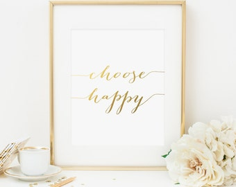 Choose Happy Printable Quote Print Positive Quotes Positive Inspiration Motivational Wall Art Inspirational Wall Decor Gold Foil Quotes