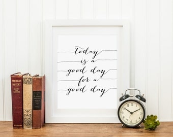 Today Is A Good Day For A Good Day Printable Inspirational Wall Art Positive Inspiration Quote Prints Motivational Wall Art Black and White