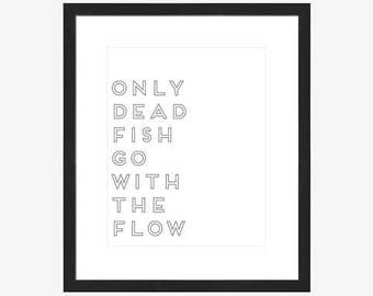 8x10 Digital Word Art - Only dead fish go with the flow