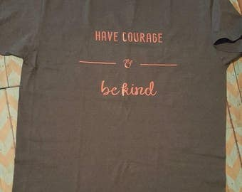 Have courage and be kind, shirt for her, gift for her, women's clothing