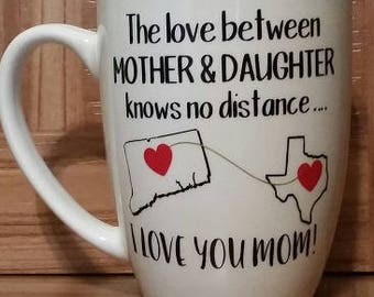 The love between a mother and daughter knows no distance, mothers day gift, coffee cup,states with hearts,friend,sister, aunt, grandmother