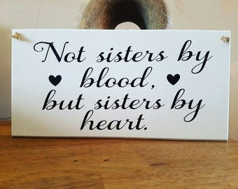 Friend Sign, Friendship Plaque, Not Sisters By Blood But Sisters By Heart, Hanging Sign, Home Décor