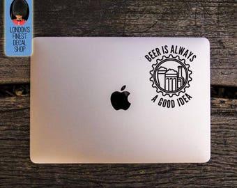 Beer Is Always A Good Idea Macbook / Laptop Vinyl Decal